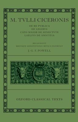M. Tulli Ciceronis De Re Publica, De Legibus, Cato Maior de Senectute, Laelius de Amicitia - Powell, J. G. F. (Editor)