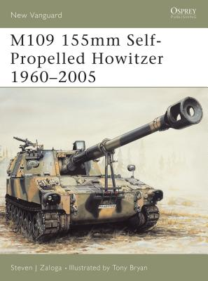 M109 155mm Self-Propelled Howitzer 1960 2005 - Lathrop, Richard, and Zaloga, Steven J, M.A., and Laurier, Jim (Illustrator)