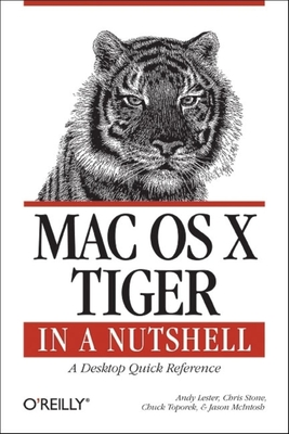 Mac OS X Tiger: In a Nutshell - Lester, Andy, and Stone, Chris, and Toporek, Chuck
