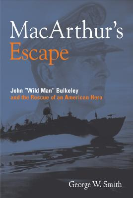 MacArthur's Escape: Wild Man Bulkeley and the Rescue of an American Hero - Smith, George W