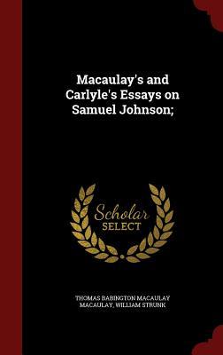 Macaulay's and Carlyle's Essays on Samuel Johnson; - Macaulay, Thomas Babington, and Strunk, William, Jr.