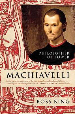 Machiavelli: Philosopher of Power - King, Ross