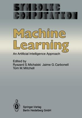 Machine Learning: An Artificial Intelligence Approach - Michalski, R S (Editor), and Carbonell, J G (Editor), and Mitchell, T M (Editor)