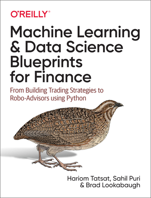 Machine Learning and Data Science Blueprints for Finance: From Building Trading Strategies to Robo-Advisors Using Python - Tatsat, Hariom, and Puri, Sahil, and Lookabaugh, Brad