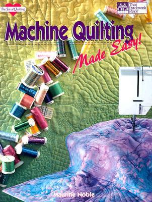 Machine Quilting Made Easy! - Noble, Maurine, and Reikes, Ursula G (Editor)