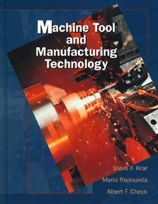 Machine Tool and Manufacturing Technology - Krar, Steve, and Rapisarda, Mario, and Krar, Stephen F