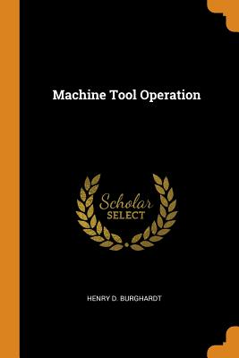Machine Tool Operation - Burghardt, Henry D