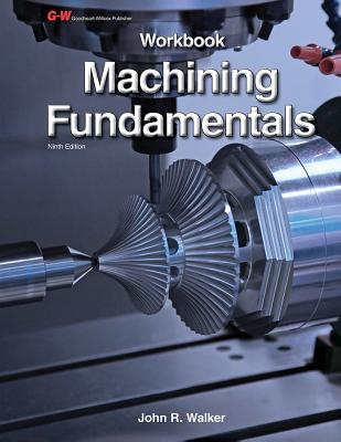 Machining Fundamentals Workbook - Walker, John R
