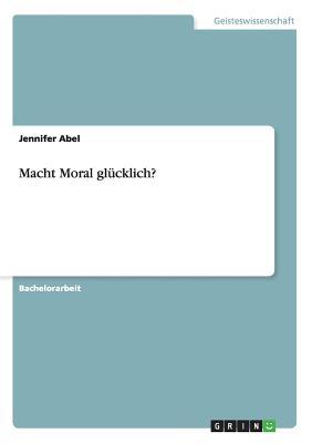 Macht Moral Glucklich? - Abel, Jennifer