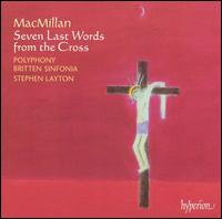 MacMillan: Seven Last Words from the Cross - James Vivian (organ); Polyphony; Britten Sinfonia; Stephen Layton (conductor)