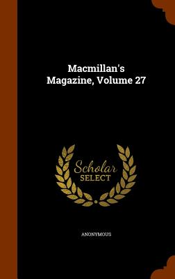 MacMillan's Magazine, Volume 27 - Anonymous