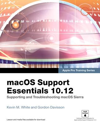 Macos Support Essentials 10.12: Supporting and Troubleshooting Macos Sierra - White, Kevin M, and Davisson, Gordon