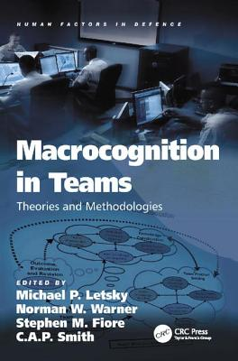 Macrocognition in Teams: Theories and Methodologies - Warner, Norman W., and Smith, C. A. P., and Letsky, Michael P. (Editor)