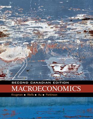 Macroeconomics: Canadian Edition - Krugman, Paul, and Wells, Robin, and Au, Iris