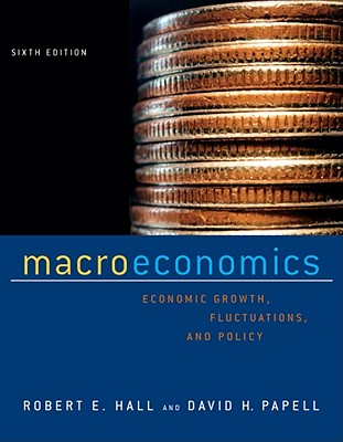 Macroeconomics: Economic Growth, Fluctuations, and Policy - Hall, Robert E, and Papell, David H