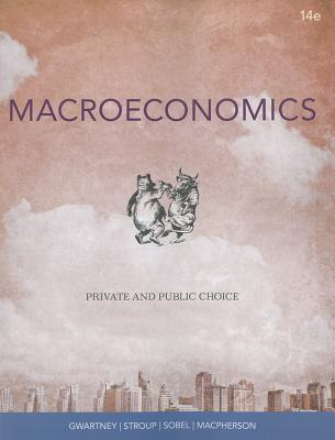 Macroeconomics: Private and Public Choice - Gwartney, James D, and Stroup, Richard L, PH.D., and Sobel, Russell S