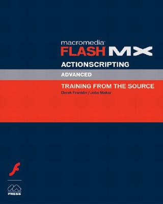 Macromedia Flash MX Actionscripting: Advanced Training from the Source - Franklin, Derek, and Makar, Jobe
