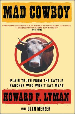 Mad Cowboy: Plain Truth from the Cattle Rancher Who Won't Eat Meat - Lyman, Howard F, and Merzer, Glen