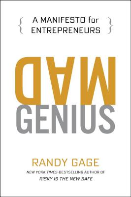 Mad Genius: A Manifesto for Entrepreneurs - Gage, Randy