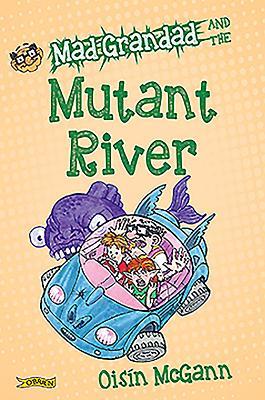 Mad Grandad and the Mutant River - McGann, Oisin