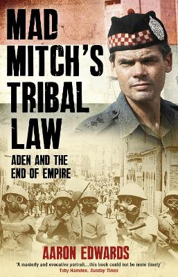 Mad Mitch's Tribal Law: Aden and the End of Empire - Edwards, Aaron