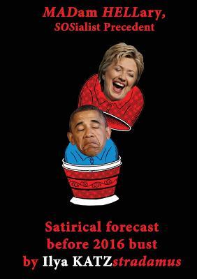 Madam Hellary - Sosialist Precedent: Satirical Forecast Before 2016 Bust - Katz, Ilya