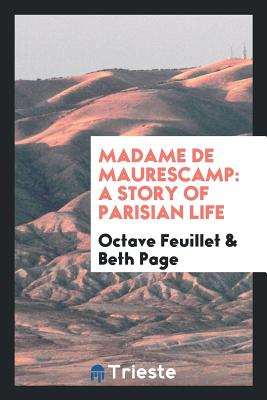 Madame de Maurescamp: A Story of Parisian Life - Feuillet, Octave