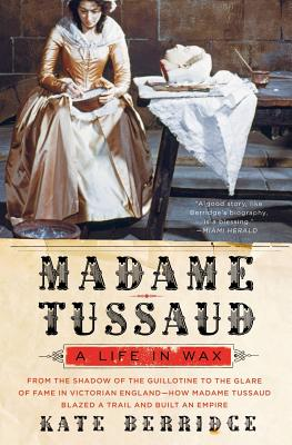 Madame Tussaud: A Life in Wax - Berridge, Kate