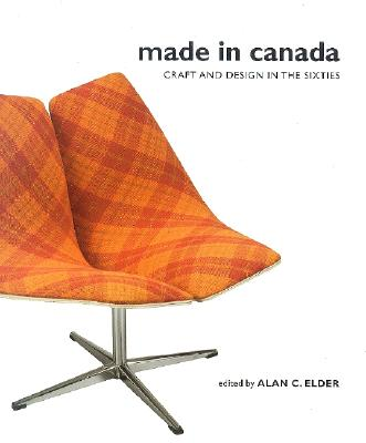 Made in Canada: Craft and Design in the Sixties - Elder, Alan