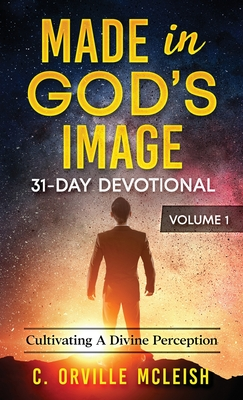 Made in God's Image 31-Day Devotional - Volume 1: Cultivating a Divine Perception - McLeish, C Orville, and Tucker, Cynthia (Editor)
