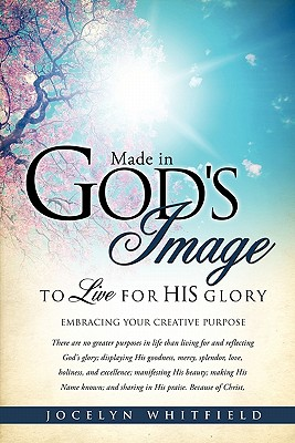 Made in God's Image to Live for His Glory - Whitfield, Jocelyn