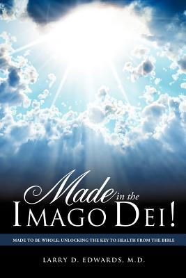 Made in the Imago Dei! - Edwards, M D Larry D