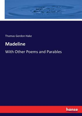 Madeline: With Other Poems and Parables - Hake, Thomas Gordon