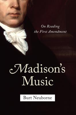 Madison's Music: On Reading the First Amendment - Neuborne, Burt