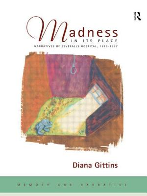 Madness in Its Place: Narratives of Severalls Hospital 1913-1997 - Gittins, Diana