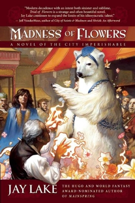 Madness of Flowers: A Novel of the City Imperishable - Lake, Jay