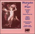 Madrigalists at Prayer: Sacred Music by the Masters of 16th Century Italy