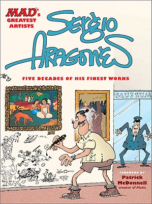 Mad's Greatest Artists: Sergio Aragones: Five Decades of His Finest Works - Aragones, Sergio, and McDonnell, Patrick, Dr. (Foreword by)