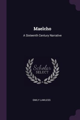 Maelcho: A Sixteenth Century Narrative - Lawless, Emily