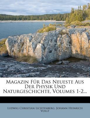 Magazin Fur Das Neueste Aus Der Physik Und Naturgeschichte, Volumes 1-2... - Lichtenberg, Ludwig Christian