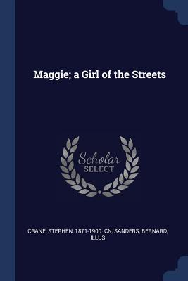 Maggie; A Girl of the Streets - Crane, Stephen, and Sanders, Bernard