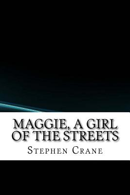 Maggie, a Girl of the Streets - Crane, Stephen