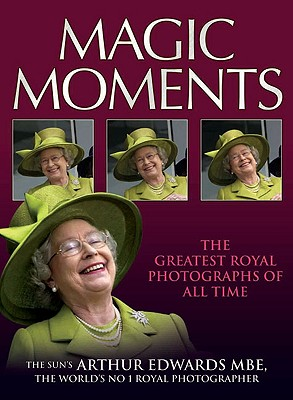 Magic Moments: The Greatest Royal Photographs of All Time - Edwards, Arthur, MBE