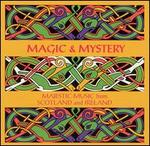 Magic & Mystery: Majestic Music From Scotland and Ireland