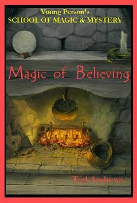 Magic of Believing: Young Person's School of Magic & Mystery Series Vol. 1 - Andrews, Ted