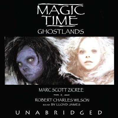 Magic Time: Ghost Lands - Zicree, Marc Scott, and Wilson, Robert Charles, and James, Lloyd (Read by)
