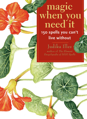 Magic When You Need It: 150 Spells You Can't Live Without - Illes, Judika