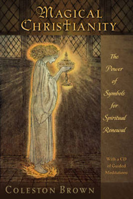 Magical Christianity: The Power of Symbols for Spiritual Renewal - Brown, Coleston