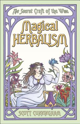 Magical Herbalism: The Secret Craft of the Wise - Cunningham, Scott