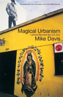 Magical Urbanism: Latinos Reinvent the US City - Davis, Mike, and de la Campa, Roman (Foreword by)